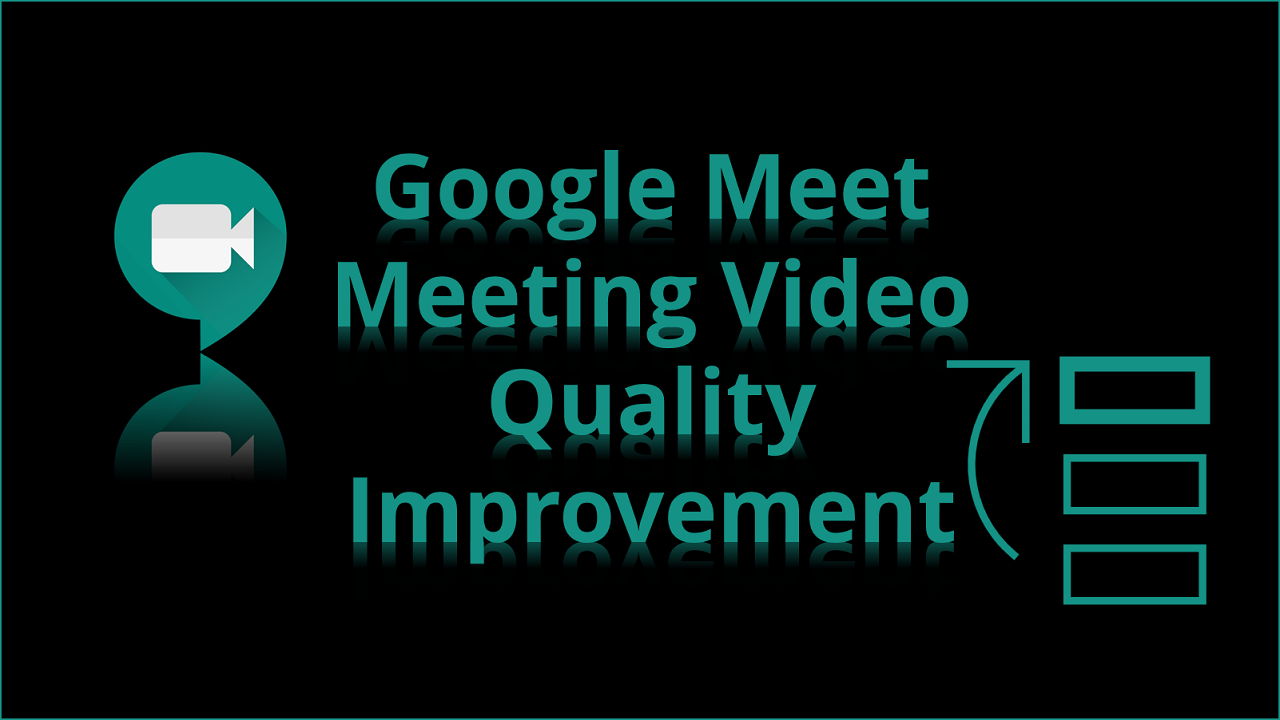 How to Improve Video Quality on Google Meet