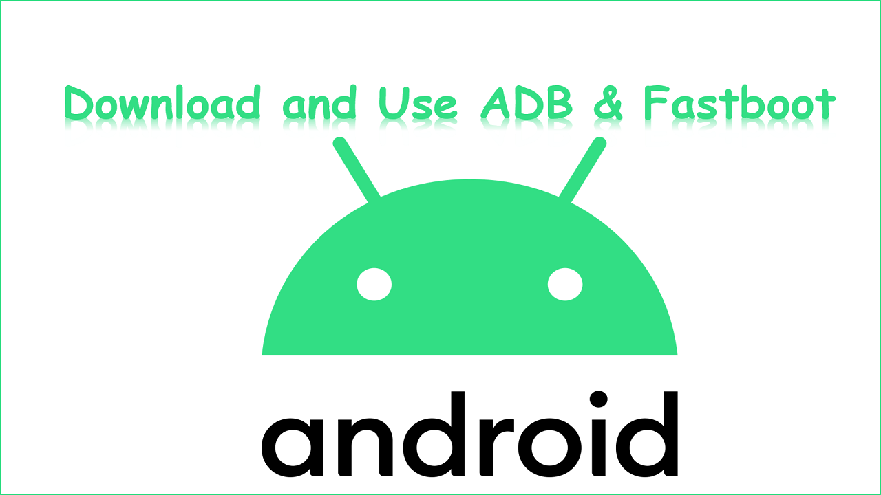 Download and Use ADB & Fastboot on your Desktop