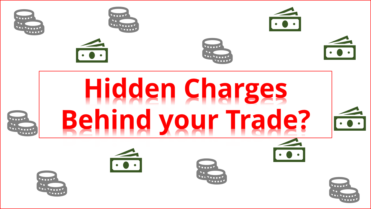 What are the Hidden Charges behind your trade?