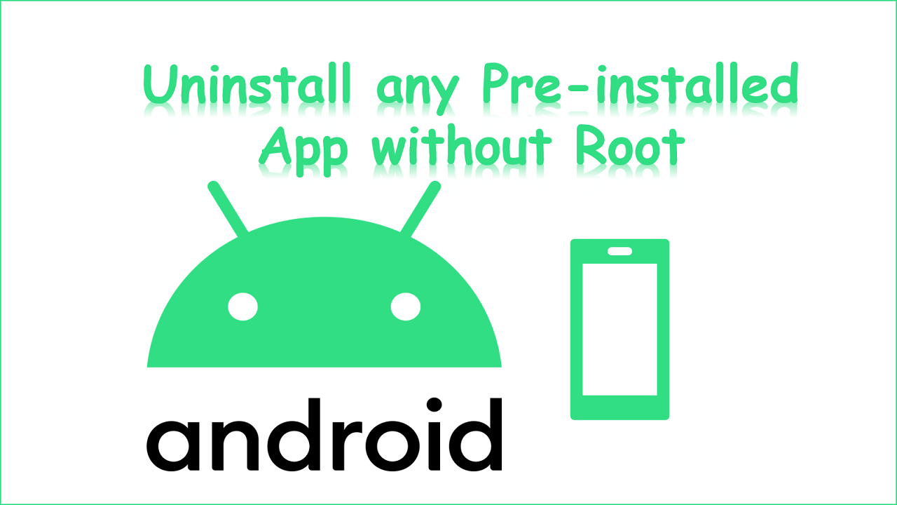 Uninstall any Pre-installed App without Root